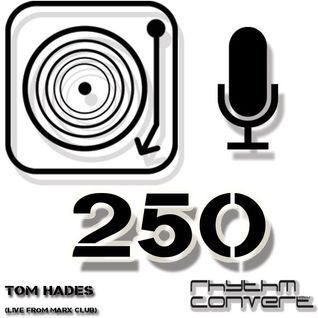 Techno Music | Tom Hades in the Rhythm Convert(ed) Podcast 250 (Live from Marx - Luxembourg)
