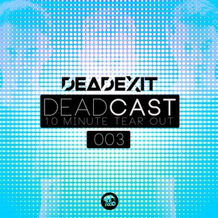 DeadExit - DeadCast 003 - 10 Minute Tearout