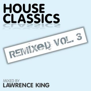 House Classics Remixed vol. 3 - Mixed by Lawrence King