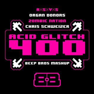 Zombie Nation, Chris Schweizer vs. A*S*Y*S, Organ Donors - Acid Glitch 400 (Beep Bros Mashup)