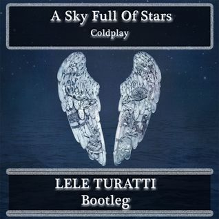 Coldplay - A Sky Full Of Stars (Lele Turatti Bootleg)
