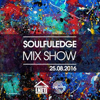 Soulfuledge Mix Show : 25th August 2016 (House FM)