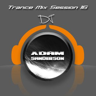 Adam Sanderson - Trance Mix Session 16  (Original Mix)
