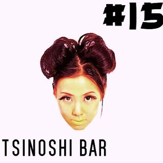 Tsinoshi Bar Podcast #15