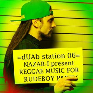 dUAb Station 06 - Nazar-I Presents Reggae Music For Rudeboy Party