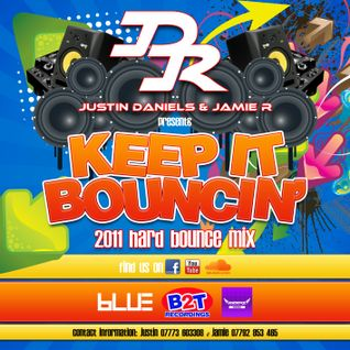 Justin Daniels & Jamie.R Presents: KEEP IT BOUNCIN' !!! [2011 Hard Bounce Mix]