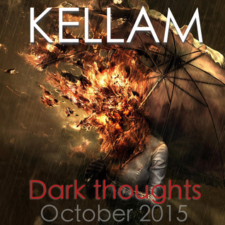 KELLAM: Dark Thoughts, Oct 2015