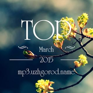 * UZHGOROD.NAME presents TOP March (2015) *