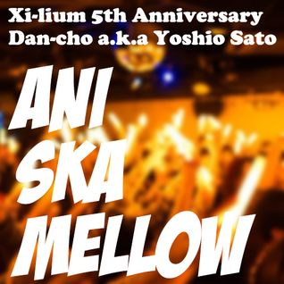2016.3.13 Xi-lium 5th Anniversary Mix 「ANI SKA MELLOW」