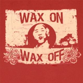 """Wax On, Wax Off!"""
