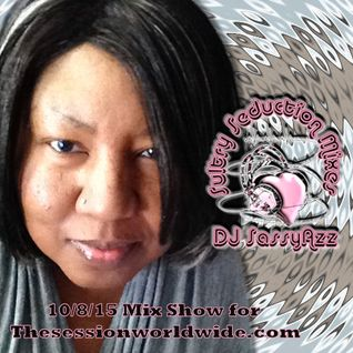 DJ SassyAzz - Sultry Seduction Mixes - The Session World Wide 10-8-15