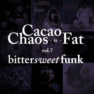 Cacao chaos is FAT - Bittersweet funk vol. 7