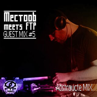 Mectoob meets FTP - Guest Mix #5