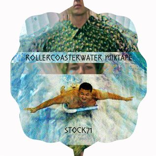 ROLLERCOASTERWATER Mixtape for STOCK71