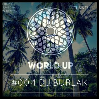 Dj Burlak - World Up Radio Show #004 (03 June 2016)
