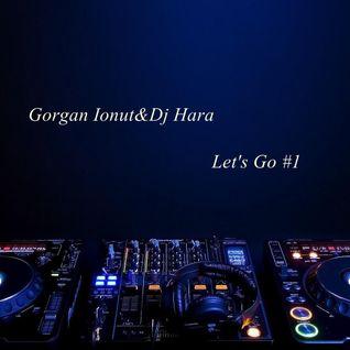 Gorgan Ionut&Dj Hara- LeT's Go #1