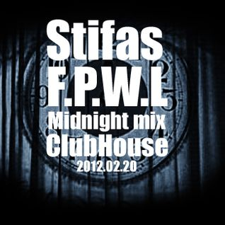 Stifas - F.P.W.L.(MidnightMIX, ClubHouse, 2012.12.20)