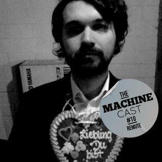 The Machine Cast #10 by Remute