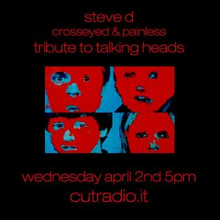 Steve D - Crosseyed & Painless: Talking Heads Special on Cutradio 02/04/14