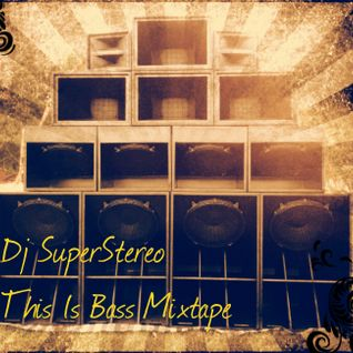 DjSuperStereo - This Is Bass Mixtape