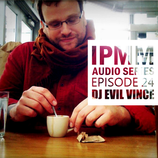IPaintMyMind Audio Series: Episode 24 - DJ Evil Vince