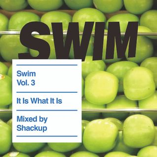 Swim vol. 3 - It Is What It Is mixed by Shackup