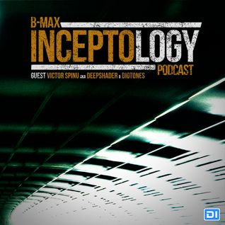 B-Max podcast: InceptoLogy 020 on DI.FM (Guest Victor Spinu aka Deepshader & Biotones)