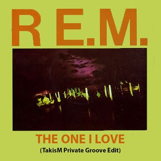 REM - The One I Love (TakisM Private Groove Edit)