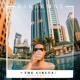 Bakermat presents The Circus #013