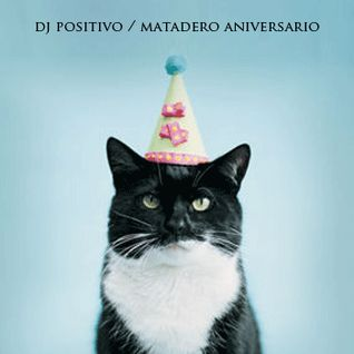 DJ POSITIVO / MATADERO ANIVERSARIO MIXTAPE