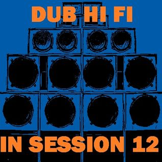 Dub Hi Fi In Session 12