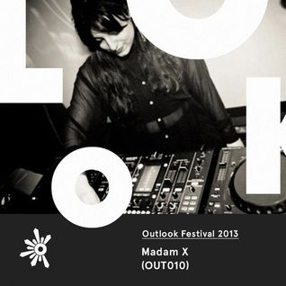 OUT010 Madam X - Outlook Festival 2013 Mix