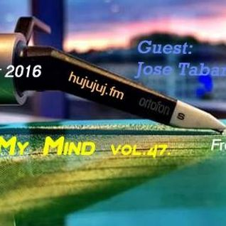 Jose Tabarez - Music In My Mind 047 [Sept 21 2016] on Hujujuj.fm
