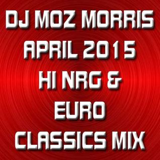 DJ MOZ MORRIS - APRIL 2015 CLASSIC NRG & EURO MIX