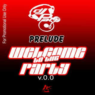 Prelude - Welcome to the Party - DJ P.A.T.