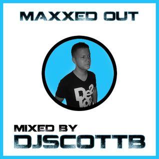 "DJ Scott B presents ""Maxxed Out"" Episode 15"