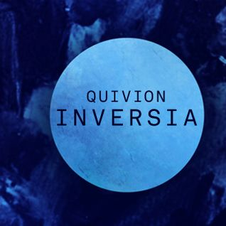 Inversia, by Quivion. Special Mix Of Own Material. Ambient, electronic, experimental, distortion.
