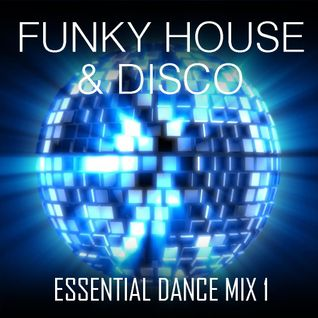 Funky House & Disco - Essential Dance Mix 1