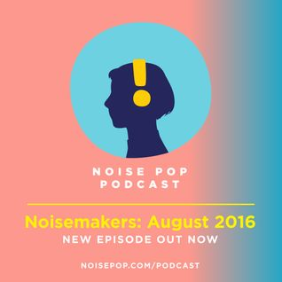 Noisemakers: August 2016