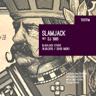 Slamjack w/ DJ 1985 – 16/09/2015