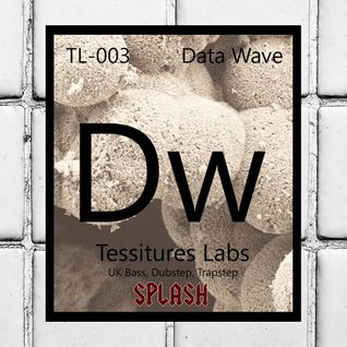 Tessitures Labs - TL005 - UK Bass & Dubstep [SPLASH #13 Exclusive] - by Data Wave