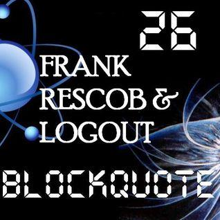 Blockquote - No. 26 - Frank Rescob & Logout (The Sivar Fest Set)