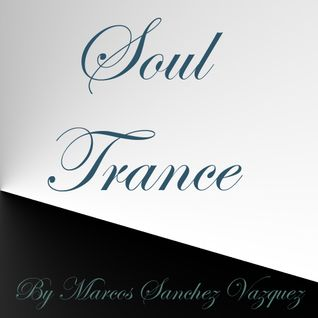 Soul Trance Episode 13 (Mixed and Edited by Marcos Sanchez Vazquez)