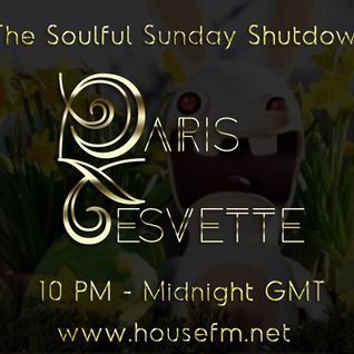 The Soulful Sunday Shutdown : Show 9 with Paris Cesvette on www.Housefm.net