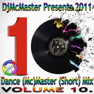 DjMcMaster Presents 2011 - Dance (Mc)Master (Short)Mix Volume 10.