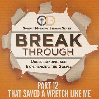 Break Through- Part 12: That Saved A Wretch Like Me