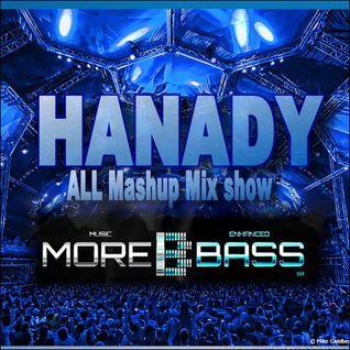 05-21 HANADY all mashup mix show for morebass
