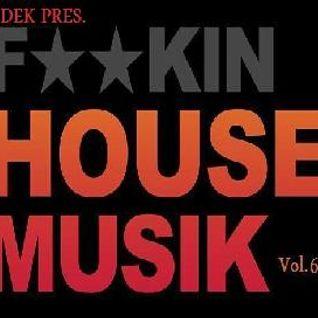 IDEK Pres. Fuckin' House Musik Vol. 6