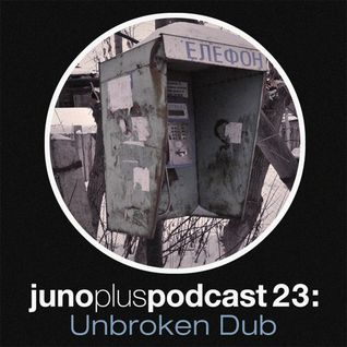 Juno Plus Podcast 23 - Unbroken Dub
