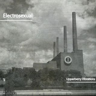 ELECTROSEXUAL | THE MUSIC FACTORY  (Upperberry Vibrations Podcasts series 2016)